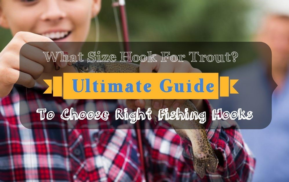 What Size Hook For Trout? Ultimate Guide To Choose Right Fishing Hooks