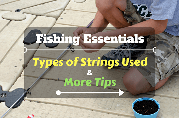 Fishing Essentials Types of Strings Used and More Tips