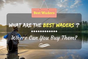 What are The Best Waders and Where Can You Buy Them