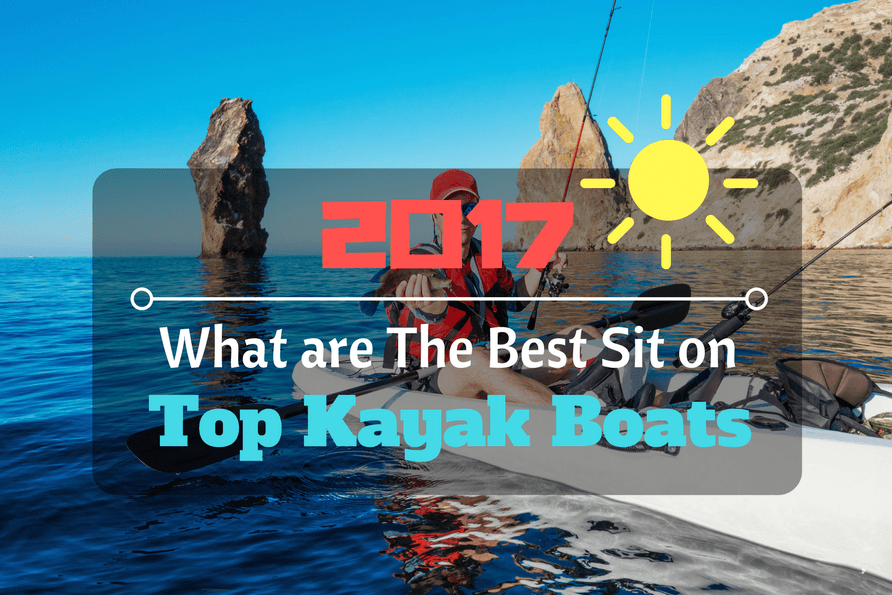 What are the Best Sit on Top Kayak Boats in 2017