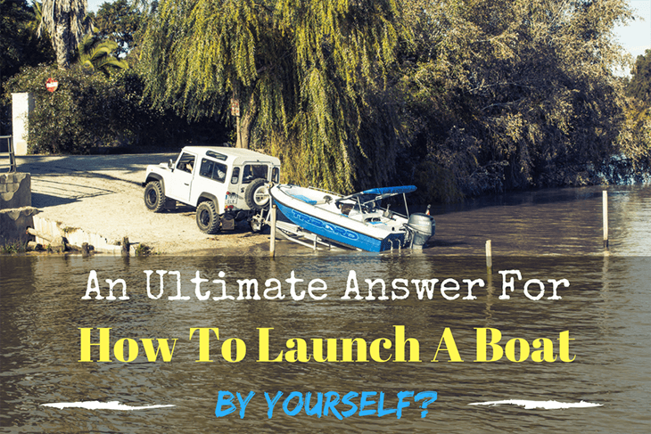An Ultimate Answer For How To Launch A Boat By Yourself