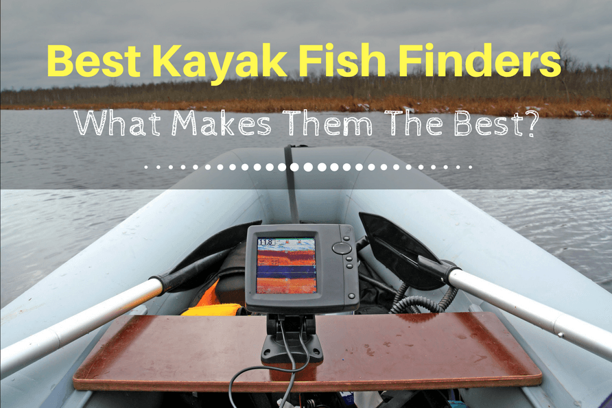 Best Kayak Fish Finders- What Makes Them The Best-