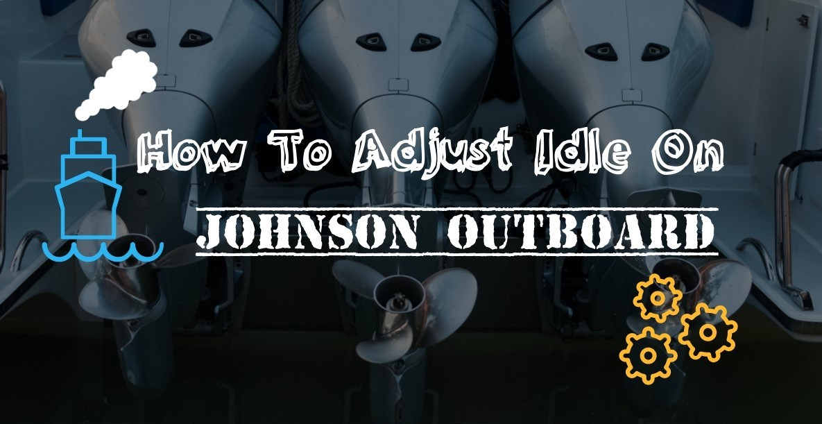 How To Adjust Idle On Johnson Outboard