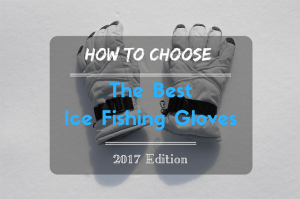 How to Choose the Best Ice Fishing Gloves - 2017 Edition
