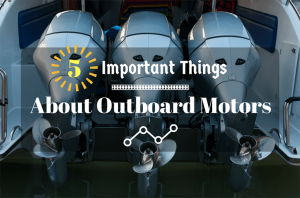 Important Things to Know About Outboard Motors