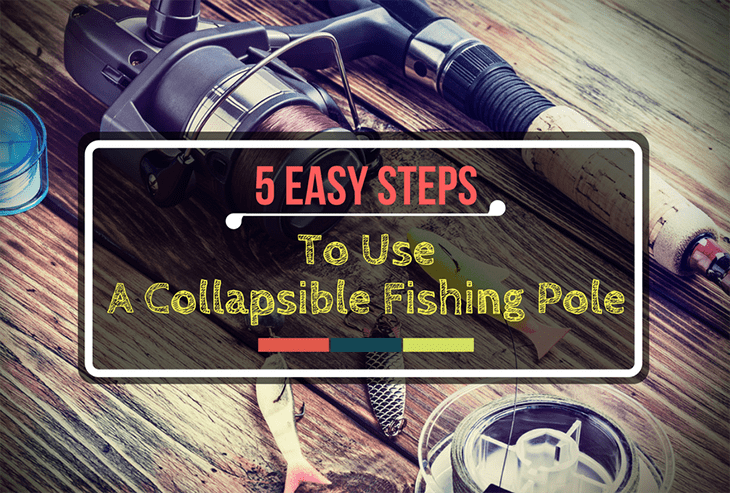 5 Easy Steps to Use a Collapsible Fishing Pole-min