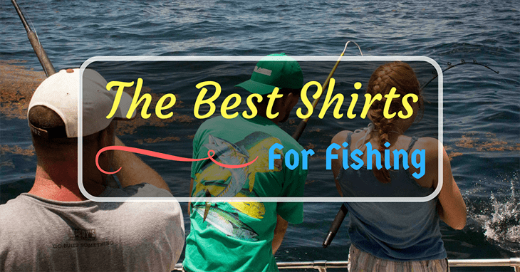 The Best Shirts for Fishing