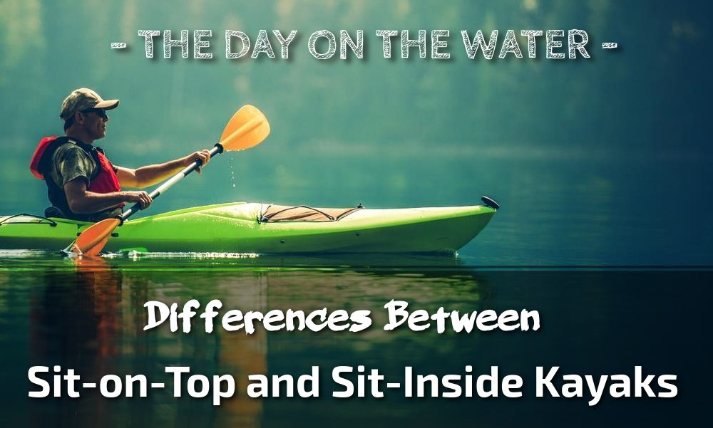 Differences Between Sit-on-Top and Sit-Inside Kayaks