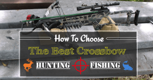 How To Choose The Best Crossbow For Hunting And Fishing