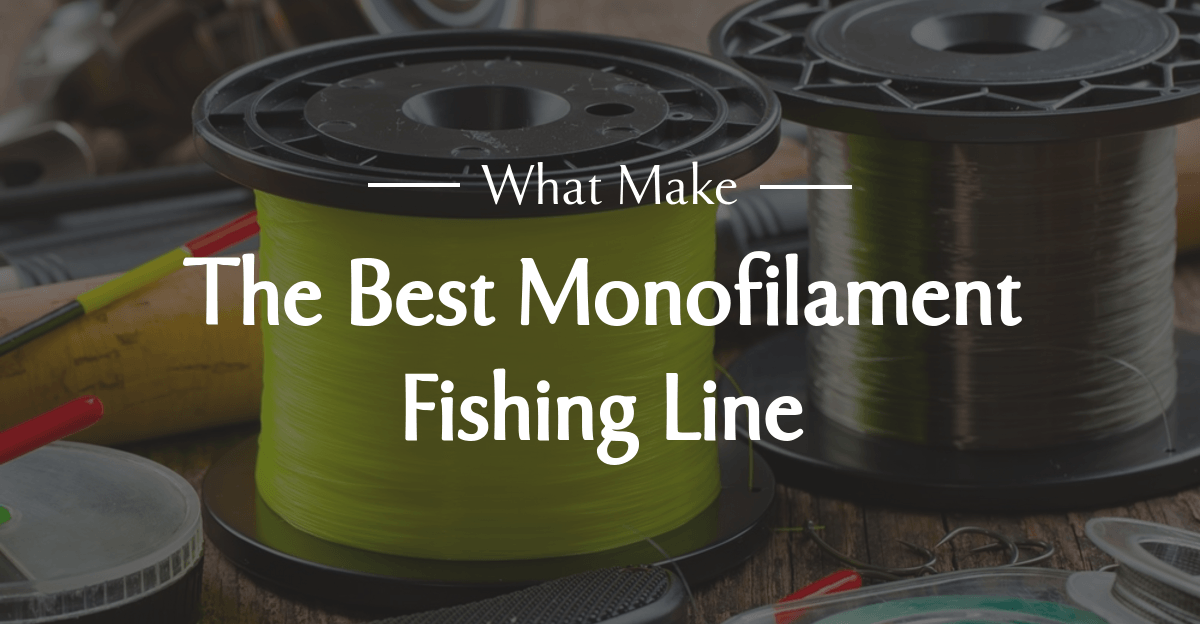 What Makes the Best Monofilament Fishing Line?