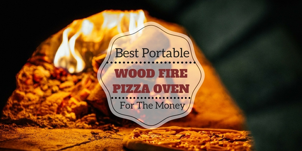 Best Portable Wood Fire Pizza Oven For The Money