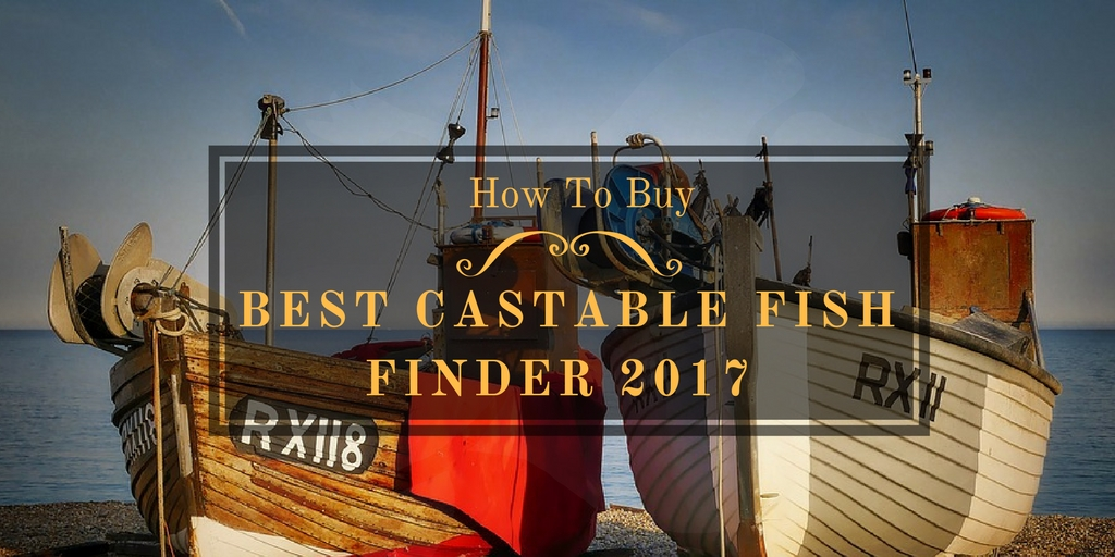 How To Buy the Best Castable Fish Finder 2017